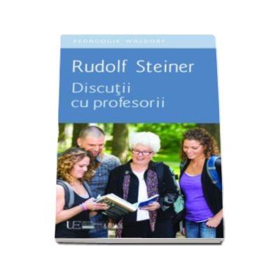 Discutii cu profesorii - Rudolf Steiner (Pedagogie Waldorf)