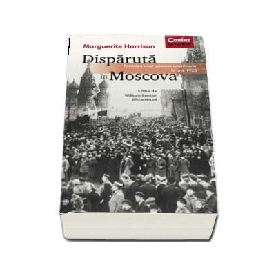 Disparuta in Moscova - Povestea unei spioane americane in anii 1920 (Marguerite Harrison)