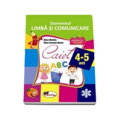 Domeniul Limba si comunicare. Caiet 4-5 ani - Alice Nichita