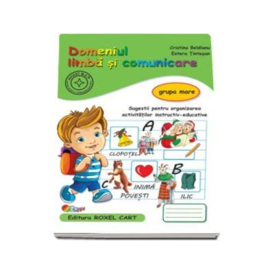 Domeniul limba si comunicare. Caiet pentru gradinita, grupa mare - Sugestii pentru organizarea activitatilor instructiv-educative (Editie, noua)