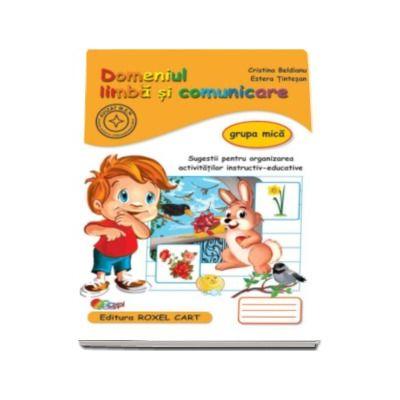 Domeniul limba si comunicare. Caiet pentru gradinita, grupa mica - Sugestii pentru organizarea activitatilor instructiv-educative (Editie, noua)