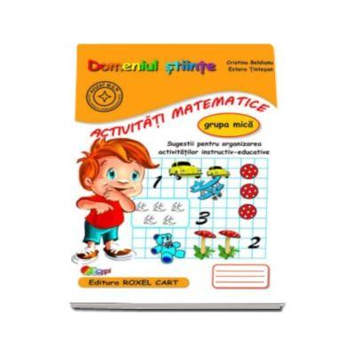 Domeniul stiinte. Activitati matematice, caiet pentru gradinita, grupa mica - Sugestii pentru organizarea activitatilor instructiv-educative (Editie, noua)