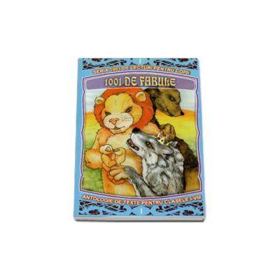 1001 de fabule - Antologie de texte pentru clasele I-VIII. Volumul I