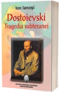 Dostoievski, tragedia subteranei