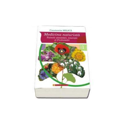 Medicina naturista. Tainele sanatatii, tineretii si frumusetii. Volumul I (Constantin Milica)