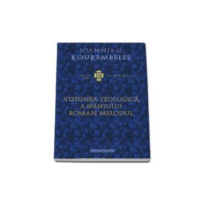 Viziunea teologica a sfantului Roman Melodul - Traducere de Alexandru Prelipcean