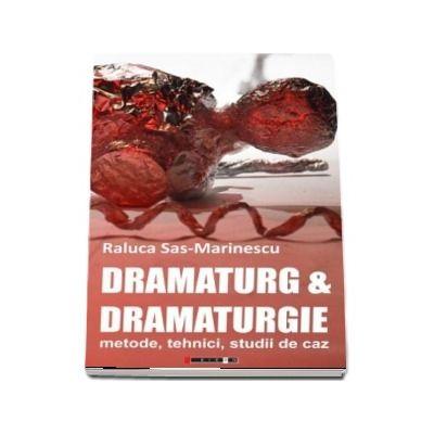 Dramaturg and Dramaturgie - metode, tehnici, studii de caz (Raluca Sas-Marinescu)