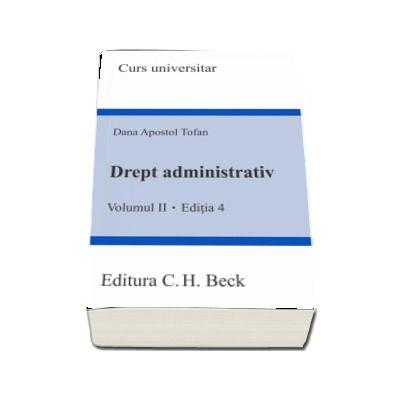 Drept administrativ - Volumul II, editia a IV-a (Dana Apostol Tofan)