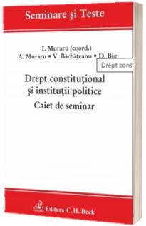 Drept constitutional si institutii politice. Caiet de seminar