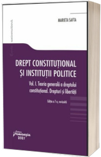 Drept constitutional si institutii politice. Volumul I. Editia a 7-a revizuita