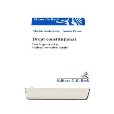 Drept constitutional. Teoria generala si institutii constitutionale - Andra Puran