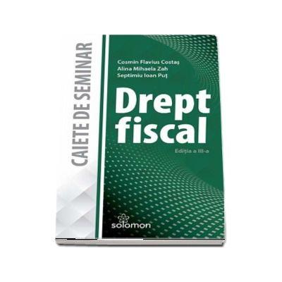 Drept fiscal. Caiet de seminar (Editia a III-a)