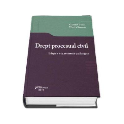 Drept procesual civil. Editia a 4-a, revizuita si adaugita - Gabriel Boroi si Mirela Stancu