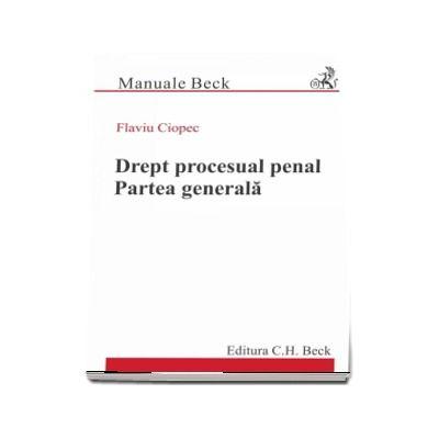 Drept procesual penal. Partea generala - Flaviu Ciopec