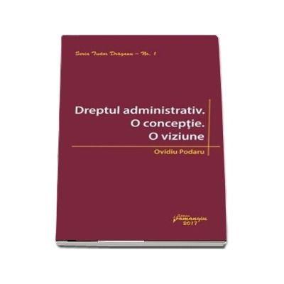 Dreptul administrativ. O conceptie. O viziune