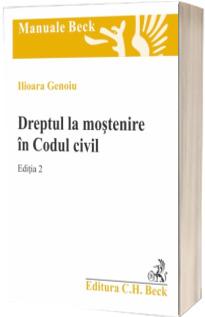 Dreptul la mostenire in Codul civil - Ilioara Genoiu (Editia 2, revazuta si adaugita)