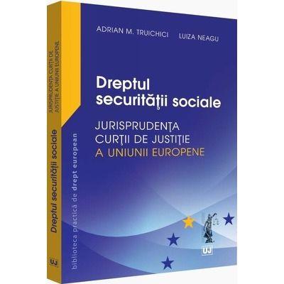 Dreptul securitatii sociale.Jurisprudenta Curtii de Justitie a Uniunii Europene si jurisprudenta nationala