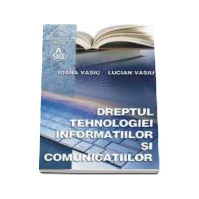 Dreptul Tehnologiei informatiilor si comunicatiilor - Ioana Vasiu