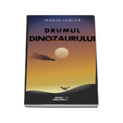 Drumul dinozaurului - Marin Ionita