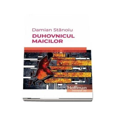 Duhovnicul maicilor - Damian Stanoiu (Colectia Hoffman esential 20)