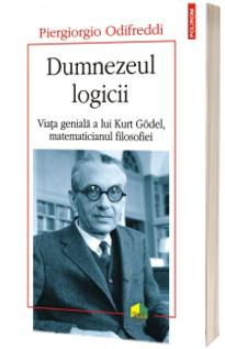 Dumnezeul logicii. Viata geniala a lui Kurt Godel, matematicianul filosofiei