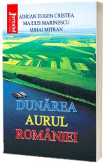 Dunarea, aurul Romaniei - A. E. Cristea, M. Marinescu, M. Mitran