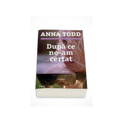 Dupa ce ne-am certat - Al doilea volum din seria AFTER (Anna Todd)
