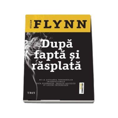 Dupa fapta si rasplata - Gillian Flyn