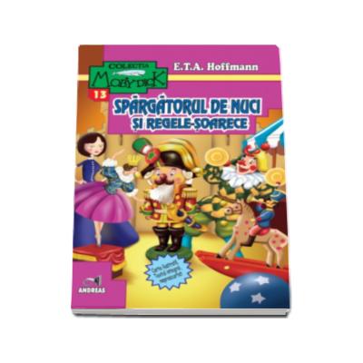 E.T.A. Hoffmann - Spargatorul de nuci si Regele-Soarece (carte ilustrata, text integral neprescurtat)