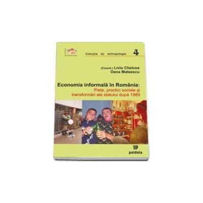 Economia informala in Romania. Piete, practici sociale si transformari ale statului dupa 1989