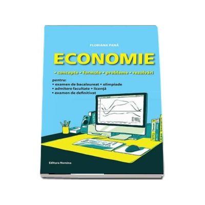 Economie - Concepte, formule, probleme, rezolvari pentru examenul de bacalaureat, olimpiade, admitere facultate, examen de licenta, examen de definitivat