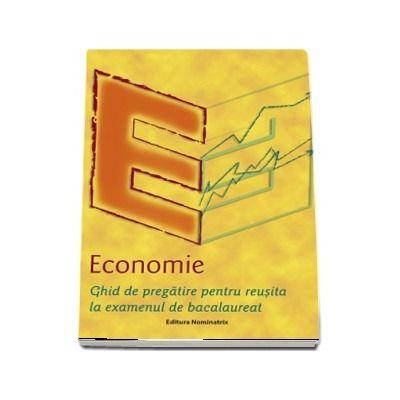 Economie - Ghid de pregatire pentru reusita la examenul de bacalaureat