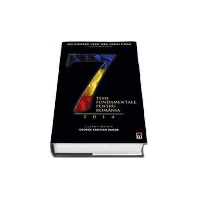 7 teme fundamentale pentru Romania, 2014 (Cuvant inainte George Cristian Maior)