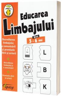 Educarea limbajului, nivel 5-6 ani. Dezvoltarea limbajului, a comunicarii si premisele citirii si scrierii. Dezvoltarea limbajului si a comunicarii. Premisele citirii si scrierii