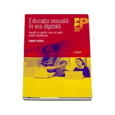 Educatia sexuala in era digitala. Invata-ti copilul cum sa aiba relatii sanatoase