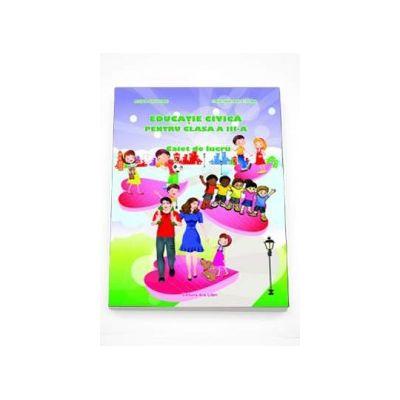 Educatie Civica caiet de lucru pentru clasa a III-a - Adina Grigore