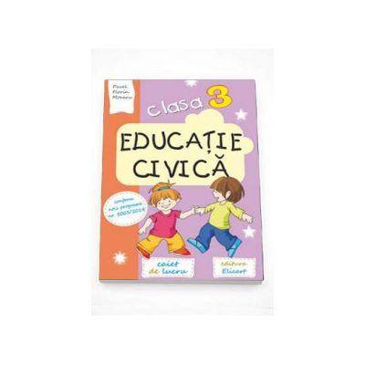 Educatie civica caiet de lucru pentru clasa a III-a. Conform noii programe numarul 5003-2014 (Auxiliar didactic)
