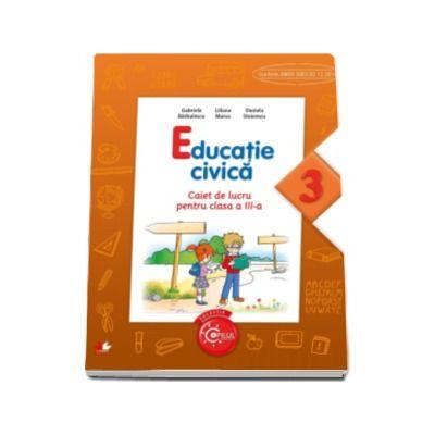 Educatie civica. Caiet de lucru pentru clasa a III-a - Gabriela Barbulescu