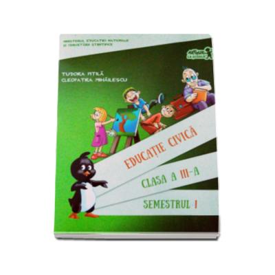 Educatie civica. Manual, pentru clasa a III-a Semestrul I. Contine CD