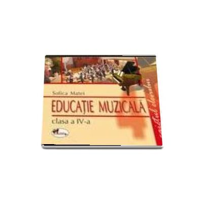Educatie muzicala. Caietul elevului - clasa IV-a