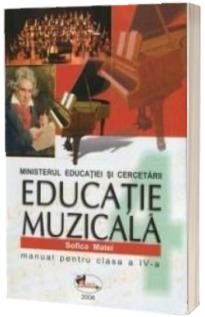 Educatie muzicala. Manual pentru clasa a IV-a - Sofica Matei