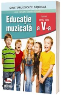 Educatie muzicala, manual pentru clasa a V-a (Anca Toader)