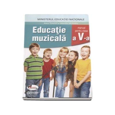 Educatie muzicala, manual pentru clasa a V-a. Contine si editia digitala (Anca Toader)