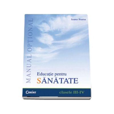Educatie pentru sanatate. Manual Optional pentru clasele III-IV