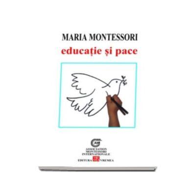 Educatie si pace - Maria Montessori