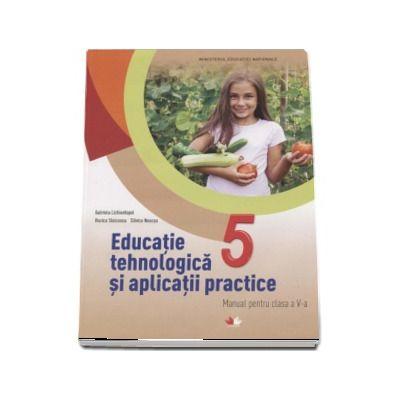 Educatie tehnologica si aplicatii practice. Manual pentru clasa a V-a - Gabriela Lichiardopol (Contine editia digitala)