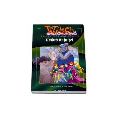 Umbra Bufnitei. Globul sfarmant volumul III - Witch