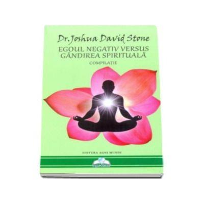 Egoul negativ versus gandirea spirituala - Compilatie (Joshua David Stone)