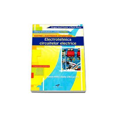 Electrotehnica circuitelor electrice. Manual  pentru clasa a IX-a si a X-a (filiera tehnologica, profil tehnic)