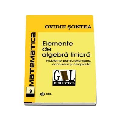 Elemente de algebra liniara - Probleme pentru examene, concursuri si olimpiada (Sontea Ovidiu)